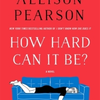 Book Review: How Hard Can It Be? by Allison Pearson